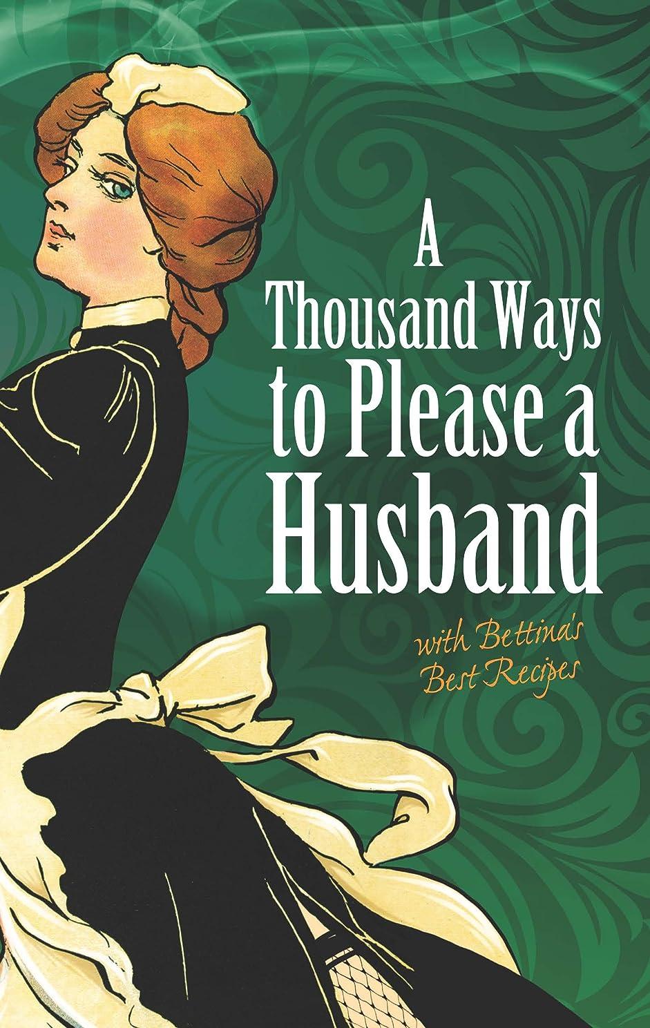 配る四歩き回るA Thousand Ways to Please a Husband: with Bettina's Best Recipes (Dover Humor) (English Edition)