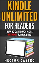 Kindle Unlimited For Readers: How To Gain Much More WITHOUT Subscribing