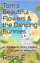Tom's Beautiful Flowers & the Dancing Bunnies: Children's Bedtime Stories based on seasons