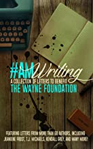 #AmWriting: A Collection of Letters to Benefit The Wayne Foundation