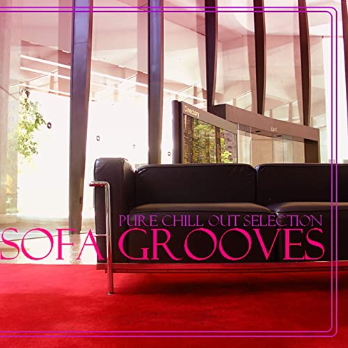Sofa Grooves (Pure Chill out Selection) by Various artists ...