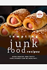 Tempting Junk Food Recipes: Even Snacks and Tasty Side Dishes Can be Healthy! Kindle Edition