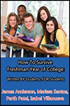 How To Survive Freshman Year of College: Written BY Students, FOR Students (Surviving College Book 1)