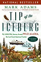 Tip of the Iceberg: My 3,000-Mile Journey Around Wild Alaska, the Last Great American Frontier
