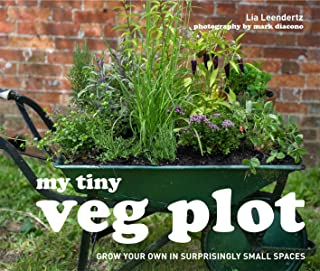 My Tiny Veg Plot: Grow your own in surprisingly small spaces