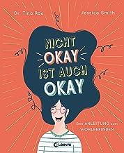 Nicht okay ist auch okay: Eine Anleitung zum Wohlbefinden - Kindgerechtes Sachbuch über psychische Probleme und mentale Ge...