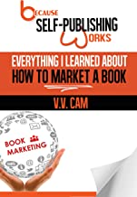 Because Self-Publishing Works: Everything I Learned About How to Market a Book (English Edition)