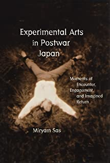 Experimental Arts in Postwar Japan: Moments of Encounter, Engagement, and Imagined Return