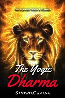 The Yogic Dharma: The Supreme Yamas and Niyamas