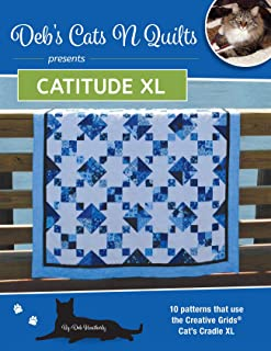 Deb's Cats N Quilts Presents Catitude XL: 10 Patterns that use the Creative Grids Cat's Cradle XL