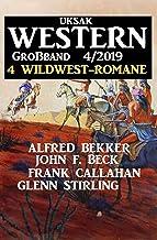Uksak Western Großband 4/2019 - 4 Wildwest-Romane (German Edition)