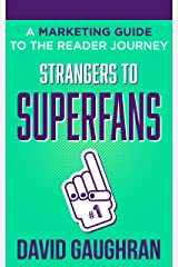 Strangers To Superfans: A Marketing Guide to The Reader Journey (Let's Get Publishing Book 2) Kindle Edition