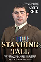 Standing Tall - The Taliban Nearly Killed Me....But They Couldn't Take Away My Fighting Spirit. The Inspirational Story of...