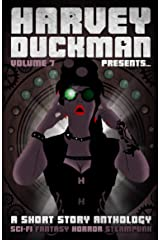 Harvey Duckman Presents... Volume 7: (A Collection of Sci-Fi, Fantasy, Steampunk and Horror Short Stories) Kindle Edition