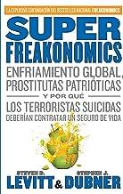 SuperFreakonomics: Enfriamiento global, prostitutas patrióticas y por qué los terroristas suicidas deberían contratar un s...