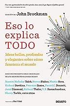 Eso lo explica todo: Ideas bellas, profundas y elegantes sobre cómo funciona el mundo (Spanish Edition)
