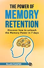 The Power Of Memory Retention: Discover how to unleash the Memory Power in 7 days