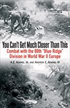 "You Can't Get Much Closer Than This: Combat With the 80th ""Blue Ridge"".."