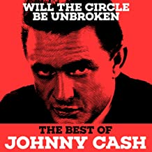 Will The Circle Be Unbroken - The Best of Johnny Cash