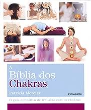 A BÍblia dos Chakras: O Guia Definitivo de Trabalho com os Chakras