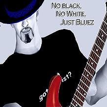 No Black No White Just Bluez