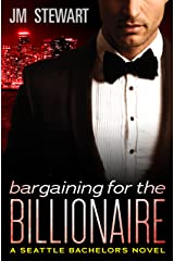 Bargaining for the Billionaire (Seattle Bachelors Book 3) Kindle Edition