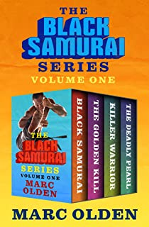 The Black Samurai Series Volume One: Black Samurai, The Golden Kill, Killer Warrior, and The Deadly Pearl