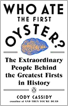 Who Ate the First Oyster?: The Extraordinary People Behind the Greatest Firsts in History PDF