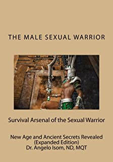 The Male Sexual Warrior: Survival Arsenal of the Sexual Warrior (Expanded Edition)