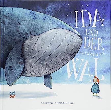 Ida und der fliegende Wal by Rebecca Gugger,Simon Röthlisberger