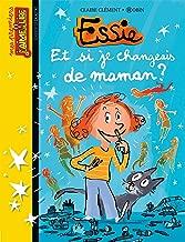 Mes premiers J'aime Lire, N°39: Et si je changeais de maman ? (Essie t. 2) (French Edition)