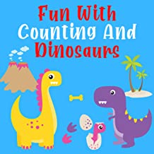 Fun With Counting And Dinosaurs: Ultimate Fun Educational Book Learning to Count Numbers Dinosaurs Animals Kids Toddlers K...