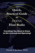 Quick, Practical Guide to DOING Ham Radio: Everything You Need to Know to Get Licensed and Operating! (English Edition)