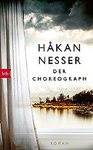 Der Choreograph: Roman - Sonderausgabe zum 70. Geburtstag - Håkan Nessers erster Roman erstmals auf Deutsch