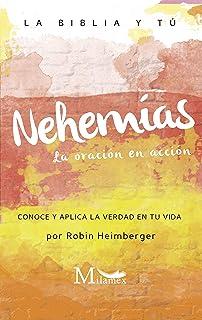 Nehemías. La oración en acción: La Biblia y tú. Conoce y aplica la verdad en tu vida