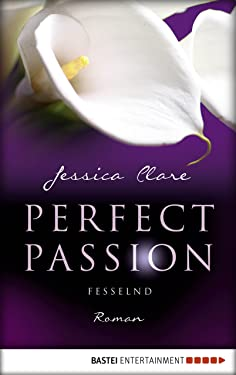 Perfect Passion - Fesselnd: Roman (German Edition)