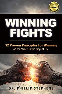 Winning Fights: 12 Proven Principles for Winning on the Street, in the Ring, at Life
