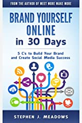 Brand Yourself Online in 30 Days: 5 C's to Build Your Brand and Create Social Media Success Kindle Edition