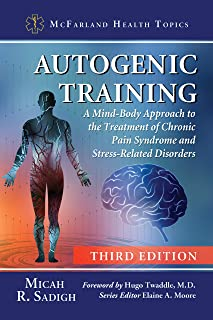 Autogenic Training: A Mind-Body Approach to the Treatment of Chronic Pain Syndrome and Stress-Related Disorders, 3d ed. (M...