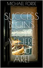 Success Begins From Where You Are!