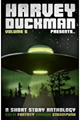 Harvey Duckman Presents... Volume 5: (A Collection of Sci-Fi, Fantasy, Steampunk and Horror Short Stories) Kindle Edition