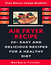 Air Fryer Recipe: 20+ Easy And Delicious Recipes For A Healthy Diet (In High Definition Pictures)