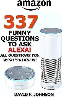 Amazon Alexa 337 Funny Questions to Ask Alexa (Amazon Echo, Amazon Echo Dot, Alexa Skills)