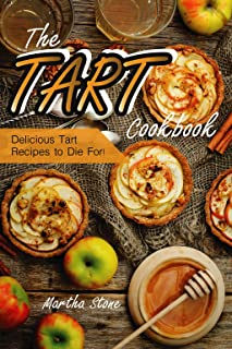 The Tart Cookbook: Delicious Tart Recipes to Die