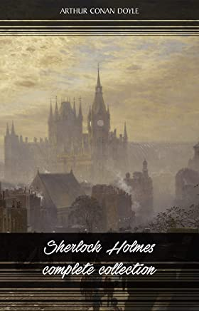 Sherlock Holmes: The Complete Collection (All the novels and stories in one volume) (English Edition)