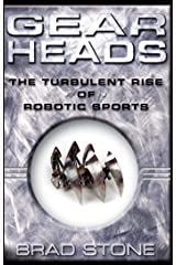 Gearheads: The Turbulent Rise of Robotic Sports Kindle Edition