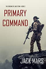 Primary Command: The Forging of Luke Stone—Book #2 (an Action Thriller) Kindle Edition