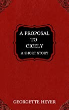 A Proposal to Cicely – A Short Story (Heyer Short Stories Book 1)