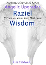 Archangelology, Raziel, Wisdom: If You Call Them They Will Come (Archangelology Book Series 4)