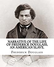 Narrative of the life of Frederick Douglass, an American slave. By: Frederick Douglass ( WRITTEN BY HIMSELF APRIL 28. 1845...